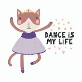 Hand Drawn Vector Illustration Of A Cute Funny Cat Ballerina In A Tutu, Pointe Shoes, With Lettering poster