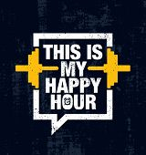 This Is My Happy Hour. Fitness Gym Muscle Workout Motivation Quote Poster Vector Concept. Creative I poster