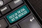 Conceptual Hand Writing Showing Focus On The Goal Not The Obstacles. Business Photo Text Be Determin poster