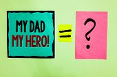 Text Sign Showing My Dad My Hero. Conceptual Photo Admiration For Your Father Love Feelings Emotions poster