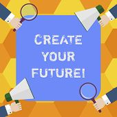 Handwriting Text Create Your Future. Concept Meaning Work Hard To Shape Your Life And Have Good Care poster