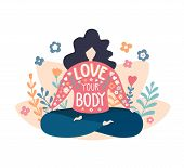 Love Your Body. Cute Flat Vector Illustration With An Inspirational Phrase. Lovely Plus Size Woman I poster