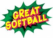 Great Softball - Vector Illustrated Comic Book Style Phrase On Abstract Background. poster