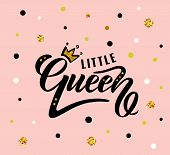 Vector Illustration Of Little Queen Text For Girls Clothes. Little Queen Badge, Tag And Icon. poster