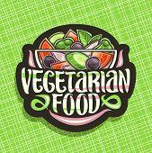 Vector Logo For Vegetarian Food, Black Badge With Juicy Salad In Glass Transparent Bowl, Brush Lette poster
