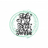 Feliz Dia De La Tierra Translated From Spanish Happy Earth Day, Hand Lettering. Vector Illustration  poster