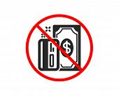 No Or Stop. Money Icon. Payment Methods Sign. Credit Card Symbol. Prohibited Ban Stop Symbol. No Pay poster