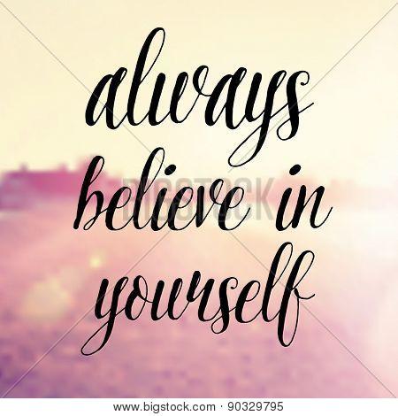 Inspirational Typographic Quote - Always believe in yourself