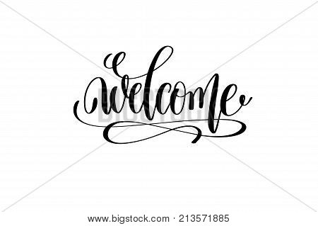 poster of welcome black and white hand lettering positive quote, motivation and inspiration phrase to poster, t-shirt design or greeting card, calligraphy vector illustration