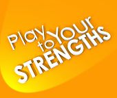 Play to Your Strengths 3d words on an orange background to illustrate the need to use your competiti