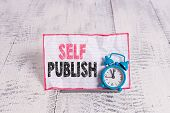 Text Sign Showing Self Publish. Conceptual Photo Published Work Independently And At Own Expense Ind poster