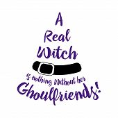 Halloween Poster Lettering A Real Witch Is Nothing Without Her Ghoulfriends . Halloween Lettering On poster