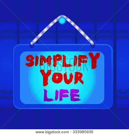 poster of Writing Note Showing Simplify Your Life. Business Photo Showcasing Manage Your Day Work Take The Eas