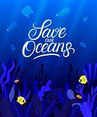 Ocean Plastic Pollution Problem Creative Concept. Save Our Oceans Hand Written Lettering. Ocean Deep poster