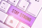 Word Writing Text Stay Strong. Business Concept For Have A Clarity And Never Give Up With What You W poster