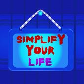 Writing Note Showing Simplify Your Life. Business Photo Showcasing Manage Your Day Work Take The Eas poster