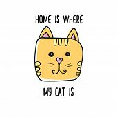 Home Is Where My Cat Is Quote. Modern T-shirt Print Design. Handwritten Phrase. Inspiration Graphic  poster