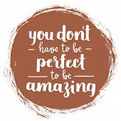 Vector Motivational Quote - Be Amazing, Not Perfect. Hand Written Brush Lettering On Potters Clay T poster