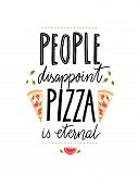 People Disappoint, Pizza Is Eternal. Funny Quote About Food For Cafe And Restaurants. poster