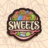 Vector Logo For Sweets, Dark Signboard With Heap Of Cartoon Gourmet Baked Goods, Original Brush Call poster