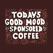 Illustrated Hand-drawn Quote - Todays Good Mood Is Sponsored By Coffee. poster