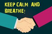 Text Sign Showing Keep Calm And Breathe. Conceptual Photo Take A Break To Overcome Everyday Difficul poster