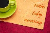 make today amazing  - handwriting on a colorful mulberry paper with a cup of black coffee poster