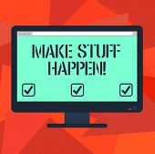 Word Writing Text Make Stuff Happen. Business Concept For If You Want Something Have To Make Efforts poster