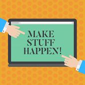 Writing Note Showing Make Stuff Happen. Business Photo Showcasing If You Want Something Have To Make poster