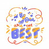 You Are The Best. Poster With Best Quote For Wallpaper Design. Typography Illustration, Inspirationa poster
