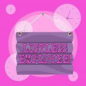 Conceptual Hand Writing Showing Listless Employee. Business Photo Showcasing An Employee Who Having  poster