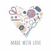 Made With Love. Hobby Tools In Heart Shape. Handmade Kit Icons Set: Sewing, Needlework, Knitting. Ar poster