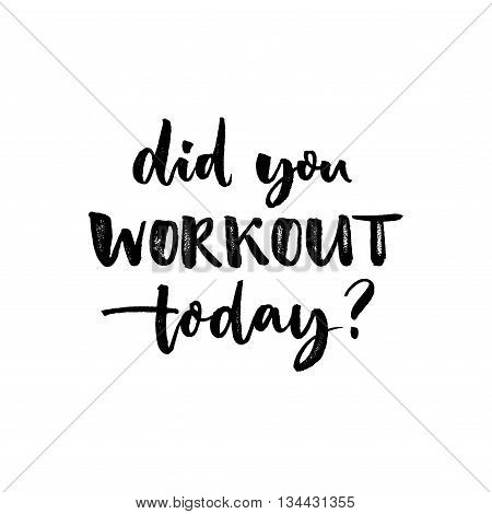 poster of Did you workout today. Sport slogan, quote about fitness. Motivational phrase for gym posters and t-shirts