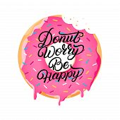 Donut Worry Be Happy Hand Written Lettering On Donut With Pink Glaze And Colorful Sprinkles. Modern  poster