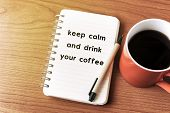 Inspirational Quote On Notepad - Keep Calm And Drink Your Coffee poster