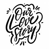 Our Love Story Calligraphy Phrase. Black Ink. Hand Drawn Vector Lettering. poster