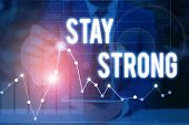 Handwriting Text Stay Strong. Concept Meaning Have A Clarity And Never Give Up With What You Want Ou poster