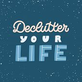 Hand Drawn Lettering Quote. The Inscription: Declutter Your Life. Perfect Design For Greeting Cards, poster