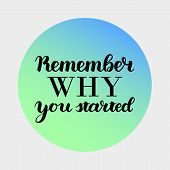 Remember Why You Started Motivation Phrase. Hand Drawn Motivation Lettering. Handwritten Inspiration poster