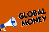 Conceptual Hand Writing Showing Global Money. Business Photo Showcasing International Finance World  poster