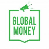 Writing Note Showing Global Money. Business Photo Showcasing International Finance World Currency Tr poster