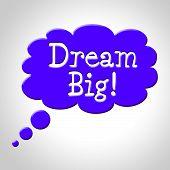 Постер, плакат: Dream Big Indicates Think About It And Reflection