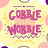 Thanksgiving Card With Gobble Till You Wobble Text poster