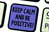 Handwriting Text Keep Calm And Be Positive. Concept Meaning Stay Calmed Positivity Happiness Smiling poster