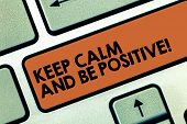 Text Sign Showing Keep Calm And Be Positive. Conceptual Photo Stay Calmed Positivity Happiness Smili poster