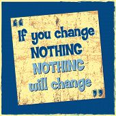 Inspiring Motivation Quote If You Change Nothing Nothing Will Change Vector Typography Poster poster