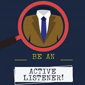 Word Writing Text Be An Active Listener. Business Concept For Pay Attention Of What Showing Say To Y poster
