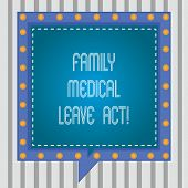 Text Sign Showing Family Medical Leave Act. Conceptual Photo Fmla Labor Law Covering Employees And F poster