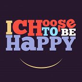 "stock photo of philosophy  - ""I choose to be happy"" Quote Typographical retro Background vector format - JPG"