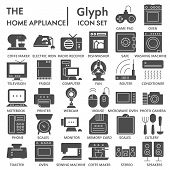 Home Appliance Signed Glyph Icon Set, Household Symbols Collection, Vector Sketches, Logo Illustrati poster